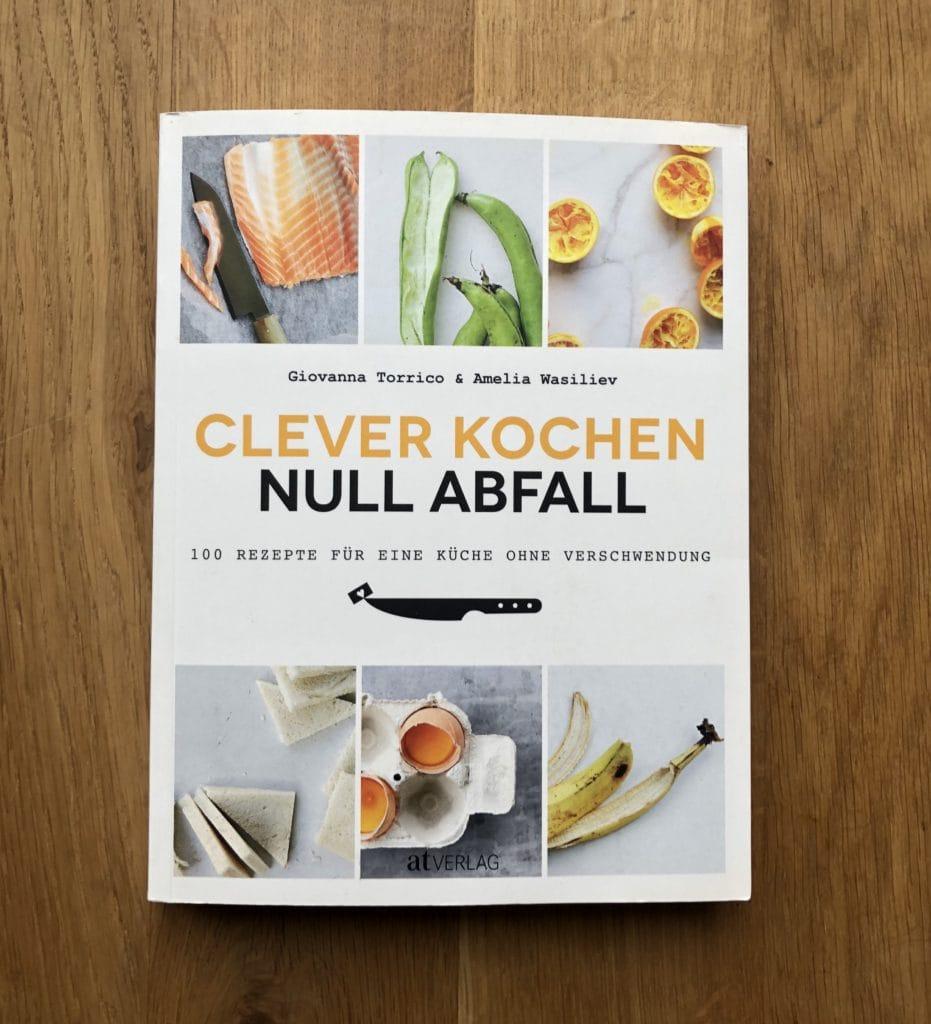 """Wasteless Cooking für Anfänger: Im Buch """"Clever Kochen - Null Abfall"""" findet ihr schöne Inspiration für die Küche."""